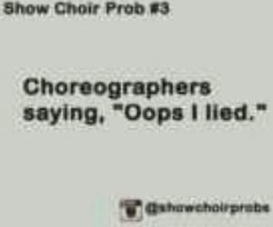 lies, show choir, and choreographers image