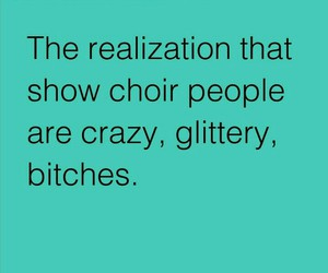amazing, show choir, and bitches image