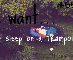 friends, 1000 things i want, and sleeping on a trampoline image