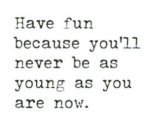 young, fun, and quote image