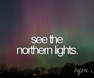 before i die, north, and northem lights image