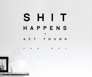 get over it, wise, and shit happens image