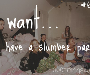 party, slumber party, and 1000 things i want image