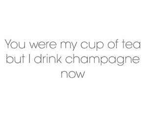 champagne, tea, and quotes image