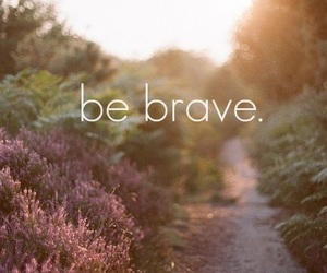 brave, be brave, and quote image