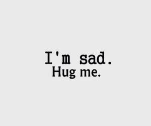 sad, hug, and hug me image
