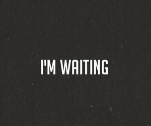 waiting, quote, and wait image