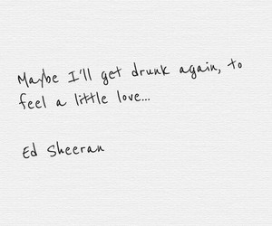 drunk, ed sheeran, and sad image