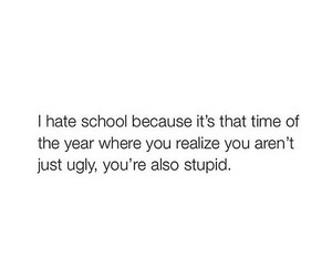 school, stupid, and ugly image