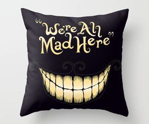 home, pillow, and we're all mad here image