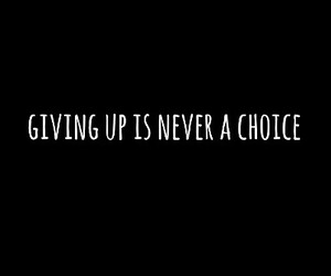 choice, give up, and inspiration image