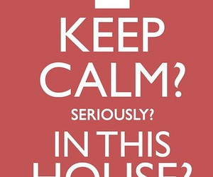 keep calm, house, and funny image