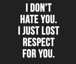respect, quote, and hate image