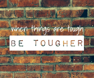 quote, tough, and tougher image