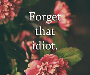 idiot, forget, and flowers image