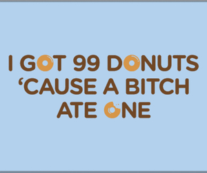 donuts, bitch, and funny image