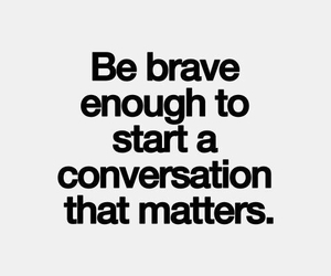 quotes, brave, and conversation image