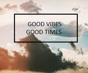 good vibes, good times, and vibes image