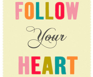follow your heart, quote, and love image