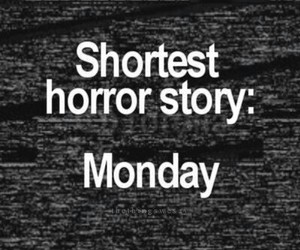 horror, monday, and black and white image