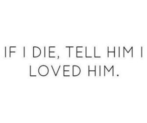 love, die, and him image