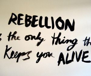 rebellion, alive, and quote image