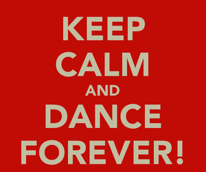forever, keepcalm, and dance image
