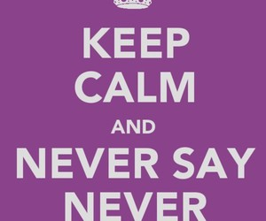 keep calm, justin bieber, and never say never image