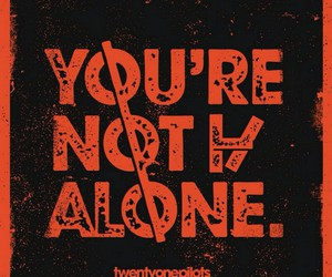not alone, love them, and twenty one pilots image