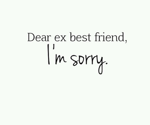 sorry, ex best friend, and friend image