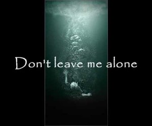 alone, forever, and don't leave me image