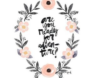 quotes, adventure, and flowers image