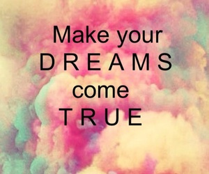 Dream, true, and make image