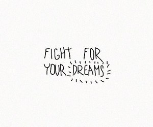 Dream, quotes, and fight image
