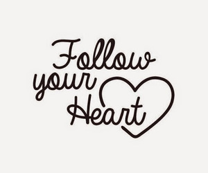 dreams, follow your heart, and follow me image