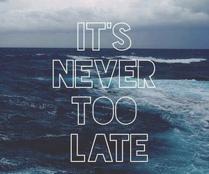 never, quotes, and Late image
