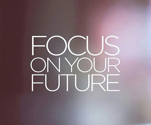 focus, future, and quote image