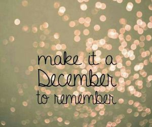 december, remember, and make it image