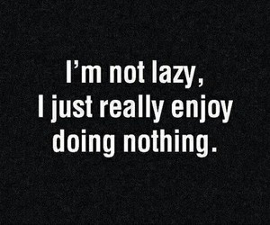 Lazy, me, and nothing image