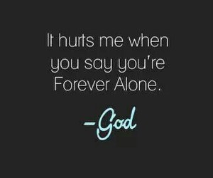god, quote, and forever alone image
