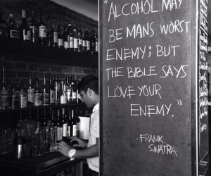 alcohol, quote, and frank sinatra image
