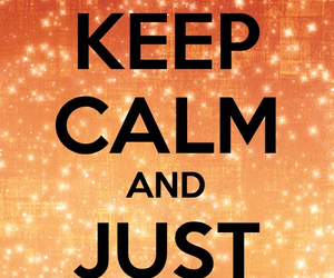 calm, keep calm, and quotes keep image