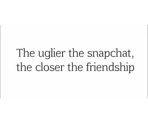 snapchat, friendship, and ugly image