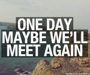 meet, one day, and quote image