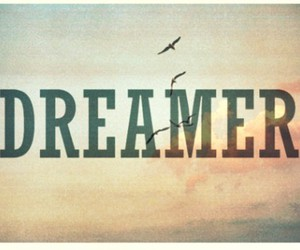 dreamer, life, and quotes image