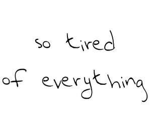 everything and tired image