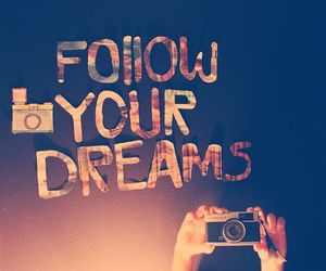 Dream, follow, and camera image