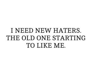 haters, quote, and funny image