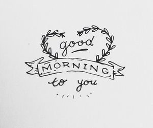 good morning, morning, and quotes image