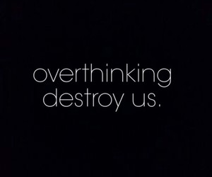 destroy, us, and overthinking image